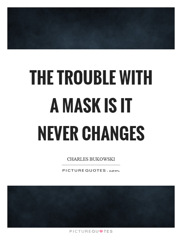 The trouble with a mask is it never changes Picture Quote #1
