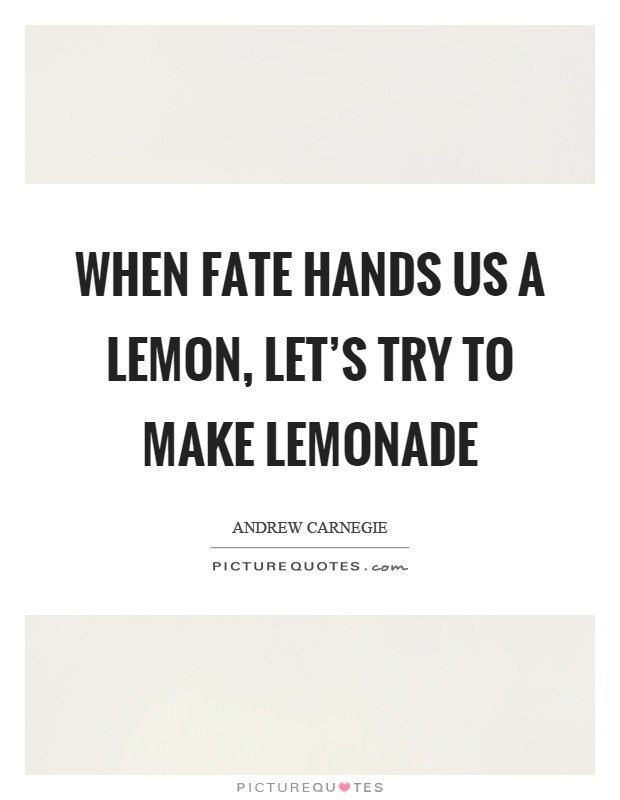 When fate hands us a lemon, let's try to make lemonade Picture Quote #1