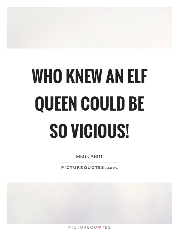 Who knew an elf queen could be so vicious! Picture Quote #1