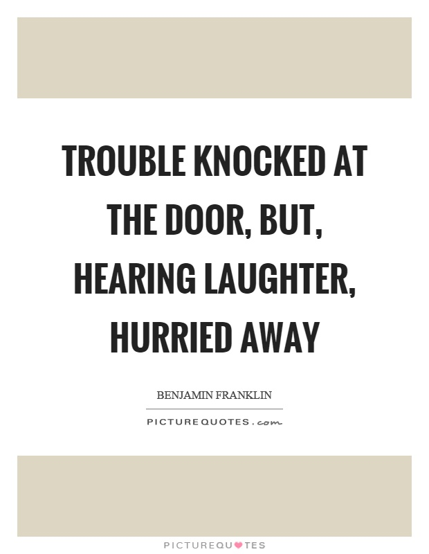 Trouble knocked at the door, but, hearing laughter, hurried away Picture Quote #1