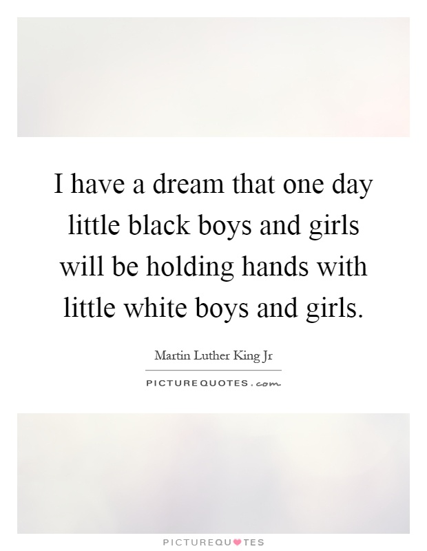 I have a dream that one day little black boys and girls will be holding hands with little white boys and girls Picture Quote #1