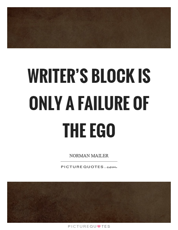 Writer's block is only a failure of the ego Picture Quote #1