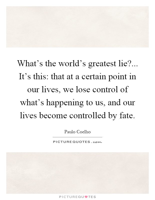 What S The Point Of Life Quotes: What's The World's Greatest Lie?... It's This: That At A