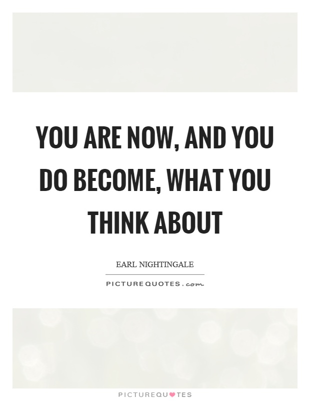 You are now, and you do become, what you think about Picture Quote #1