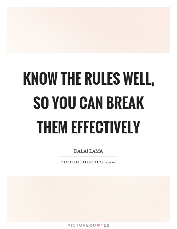 Know the rules well, so you can break them effectively Picture Quote #1