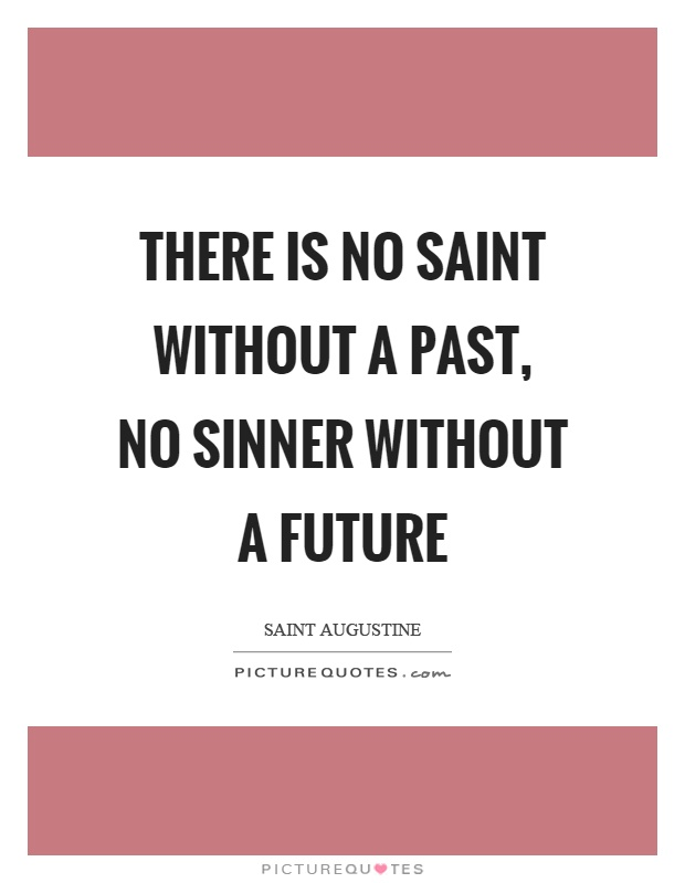 There is no saint without a past, no sinner without a future Picture Quote #1