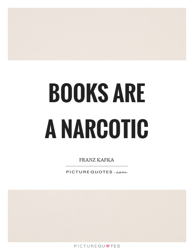 Books are a narcotic Picture Quote #1