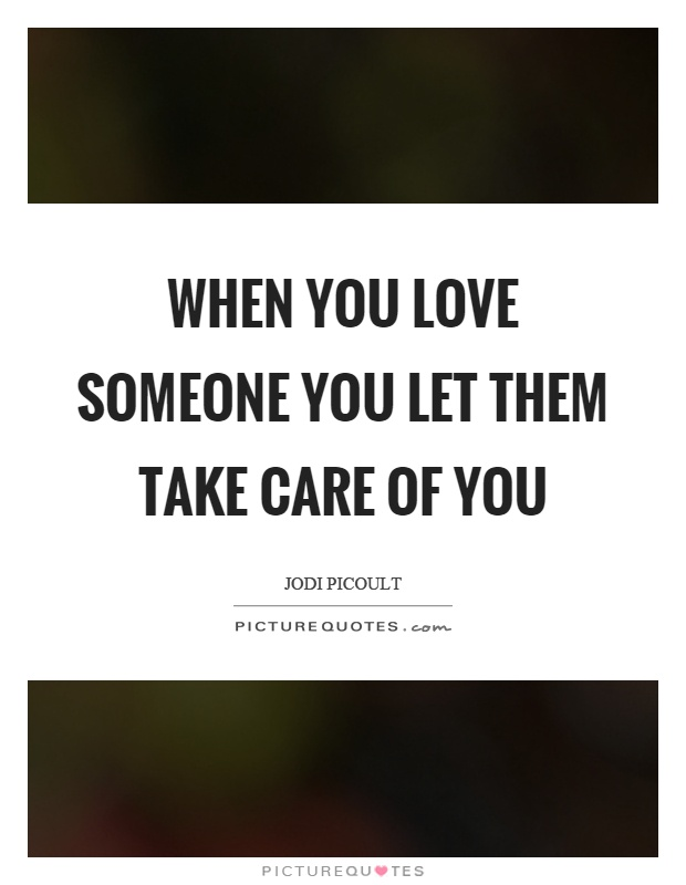 When you love someone you let them take care of you Picture Quote #1