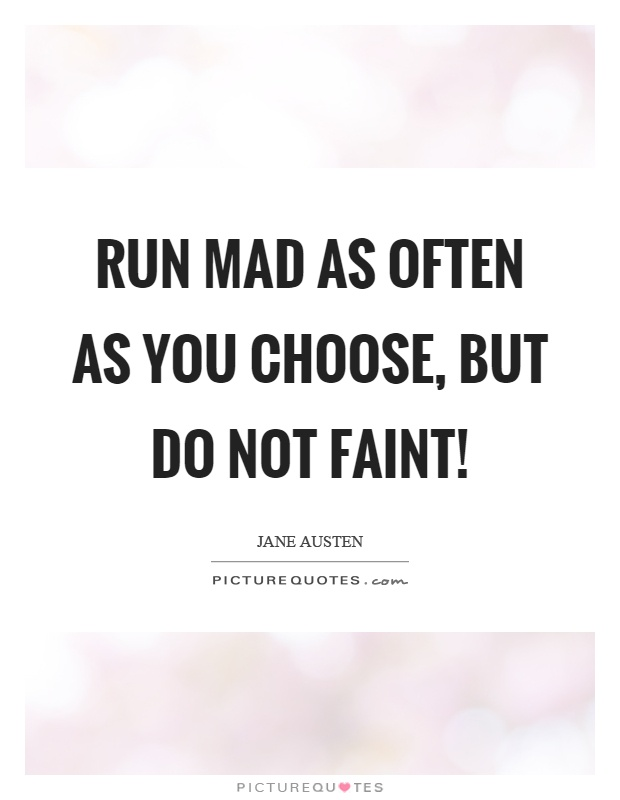Run mad as often as you choose, but do not faint! Picture Quote #1