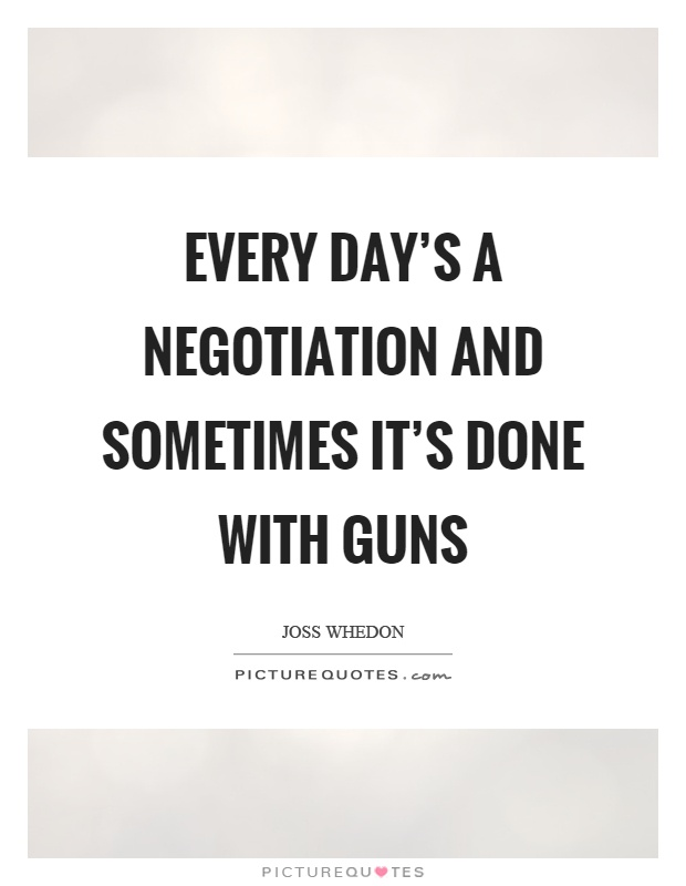 Every Days A Negotiation And Sometimes Its Done With Guns
