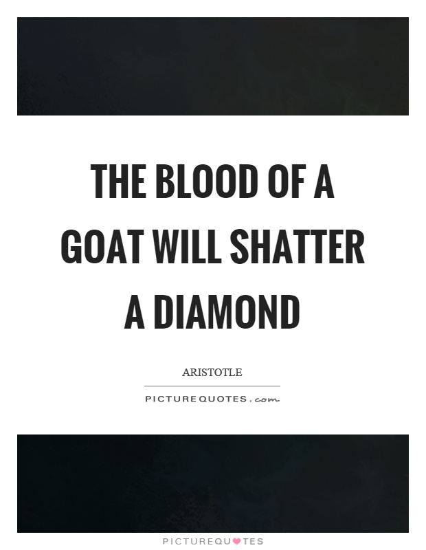 The blood of a goat will shatter a diamond Picture Quote #1