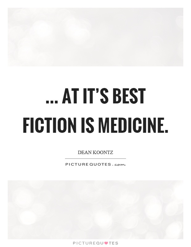 ... at it's best fiction is medicine Picture Quote #1