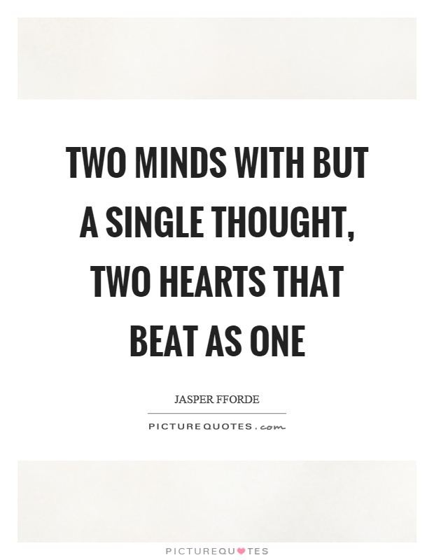 Two minds with but a single thought, two hearts that beat as one Picture Quote #1