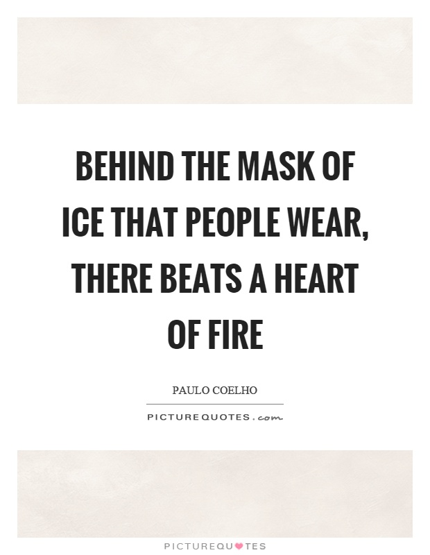 Behind the mask of ice that people wear, there beats a heart of fire Picture Quote #1
