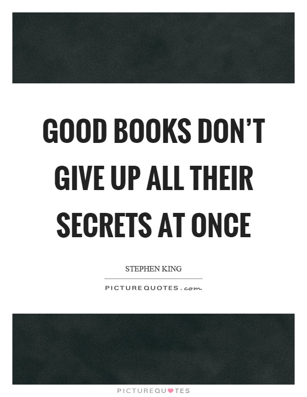 Good books don't give up all their secrets at once Picture Quote #1
