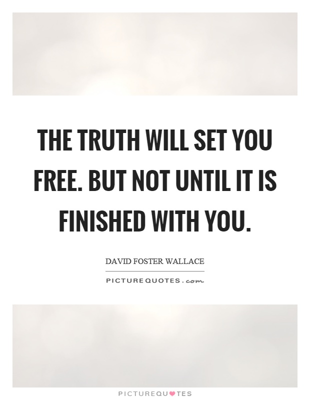 The truth will set you free. But not until it is finished with you Picture Quote #1