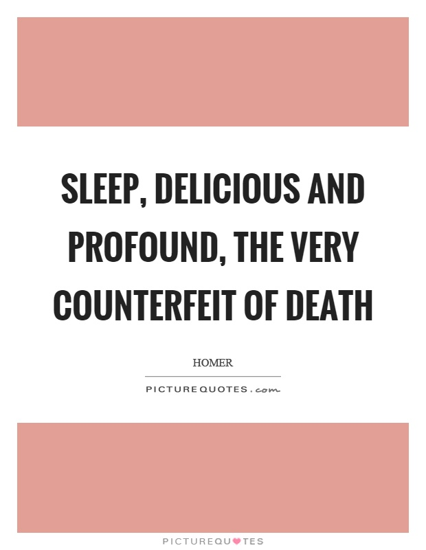 Sleep, delicious and profound, the very counterfeit of death Picture Quote #1