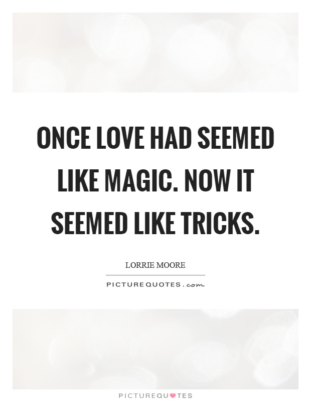Once love had seemed like magic. Now it seemed like tricks Picture Quote #1