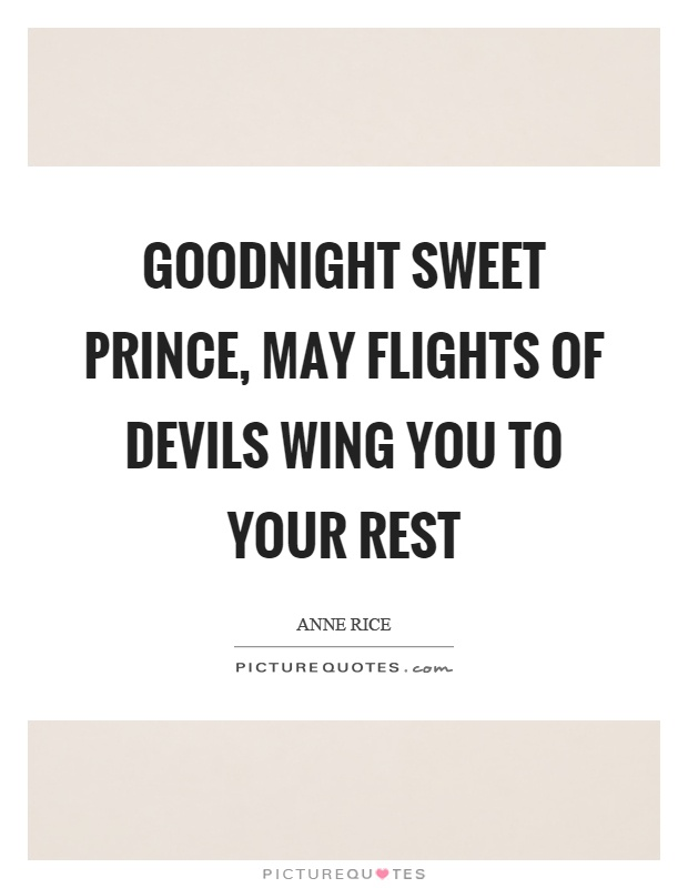 Goodnight sweet prince, may flights of devils wing you to your rest Picture Quote #1
