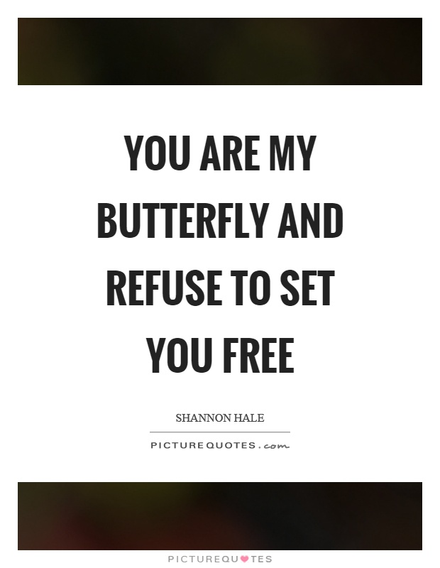 You are my butterfly and refuse to set you free Picture Quote #1