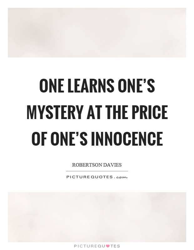 One learns one's mystery at the price of one's innocence Picture Quote #1