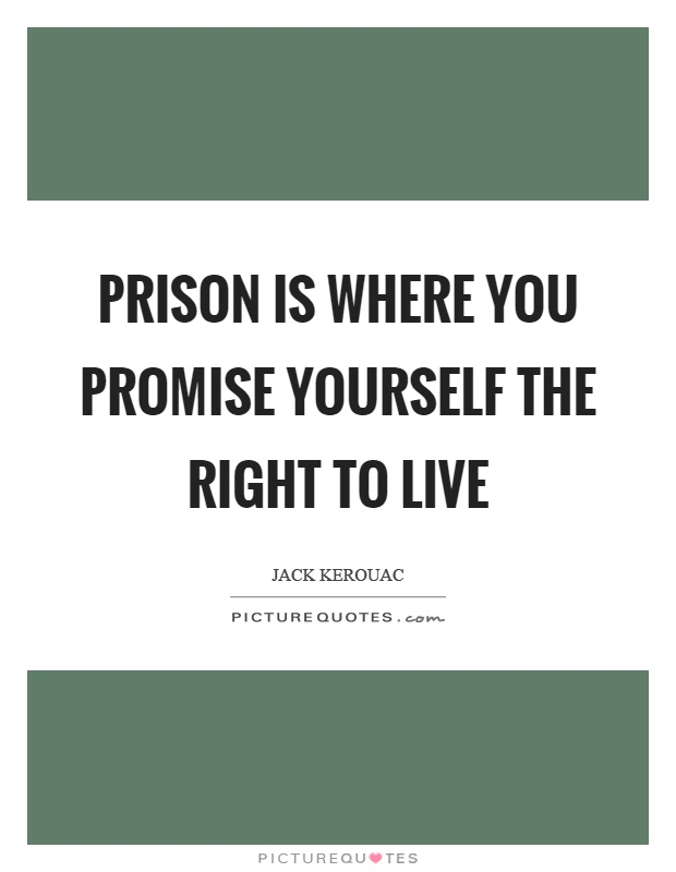 Prison is where you promise yourself the right to live Picture Quote #1