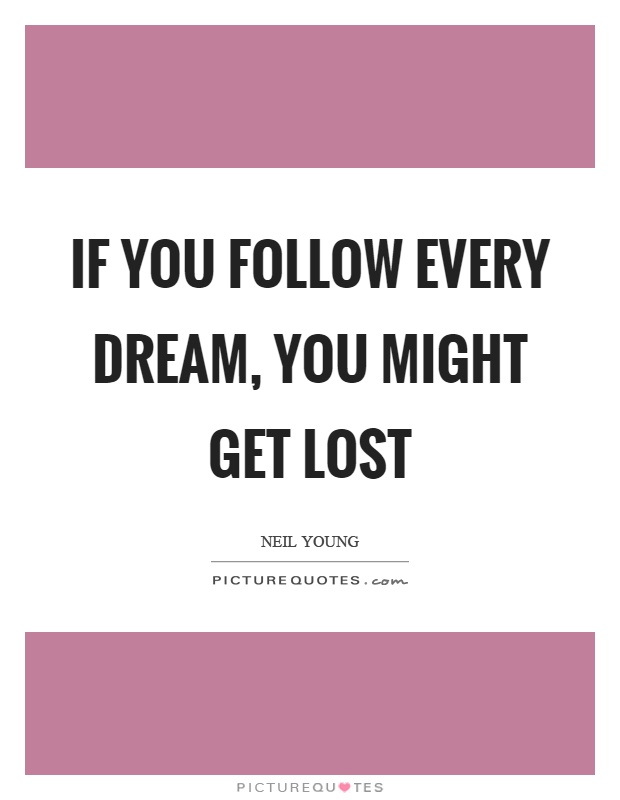 If you follow every dream, you might get lost Picture Quote #1