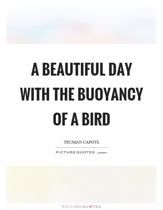 A beautiful day with the buoyancy of a bird Picture Quote #1