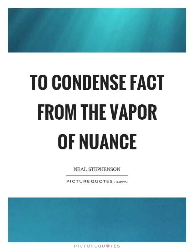 To condense fact from the vapor of nuance Picture Quote #1