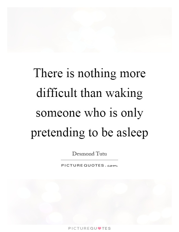 There is nothing more difficult than waking someone who is only pretending to be asleep Picture Quote #1