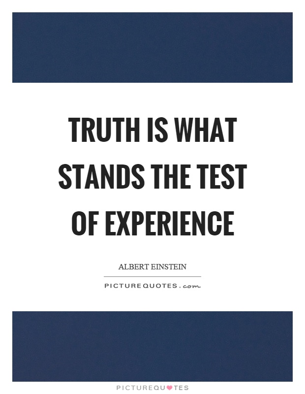 Truth is what stands the test of experience Picture Quote #1