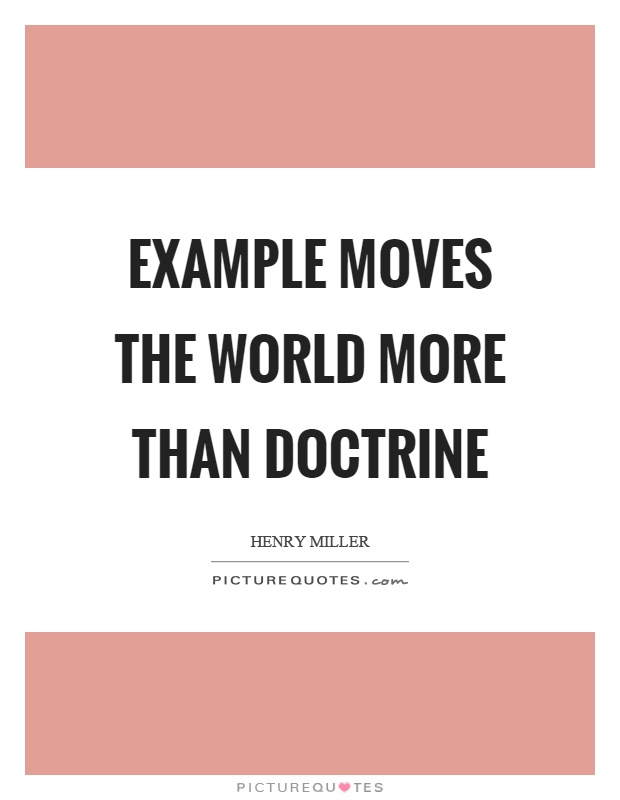 Example moves the world more than doctrine Picture Quote #1