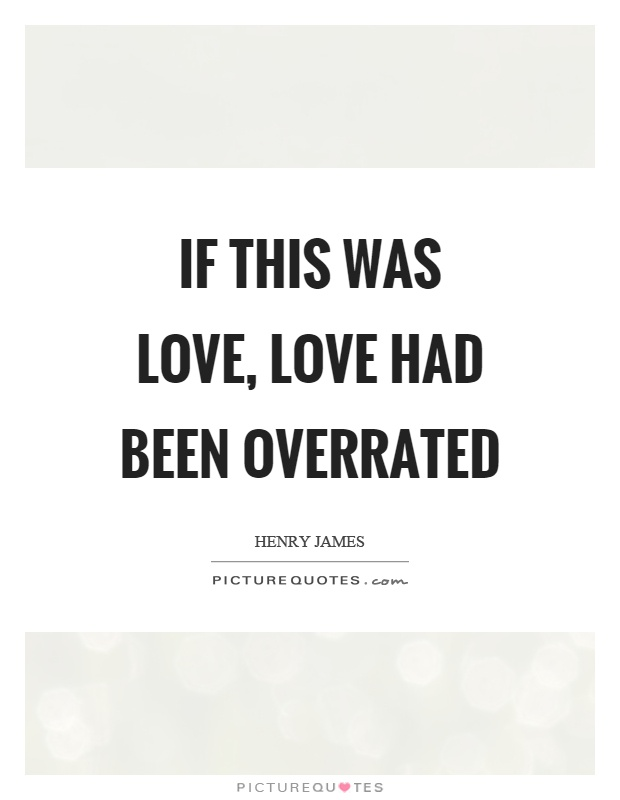 If this was love, love had been overrated Picture Quote #1