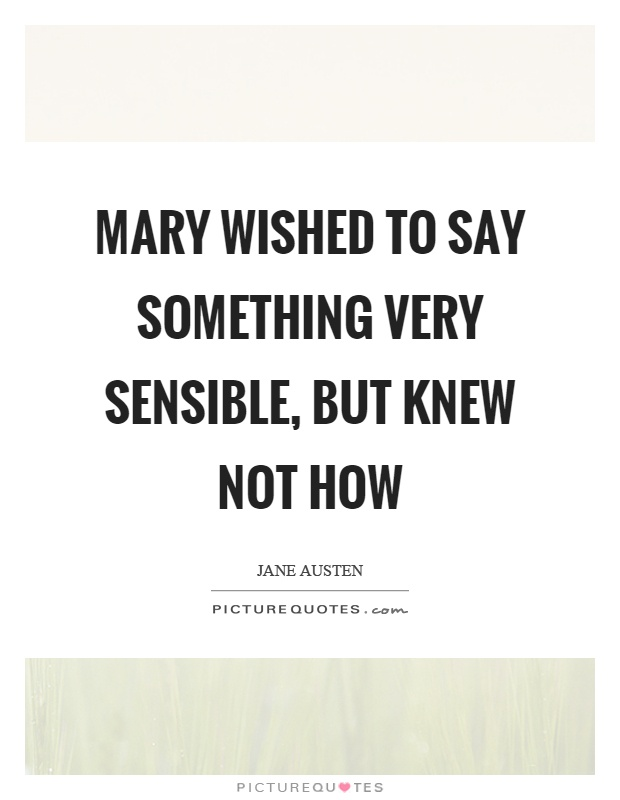 Mary wished to say something very sensible, but knew not how Picture Quote #1