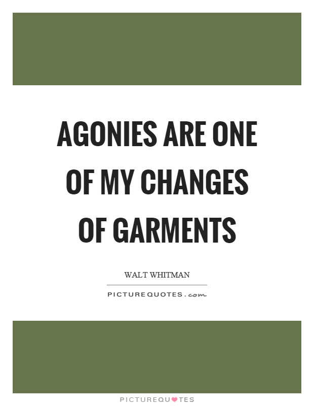 Agonies are one of my changes of garments Picture Quote #1