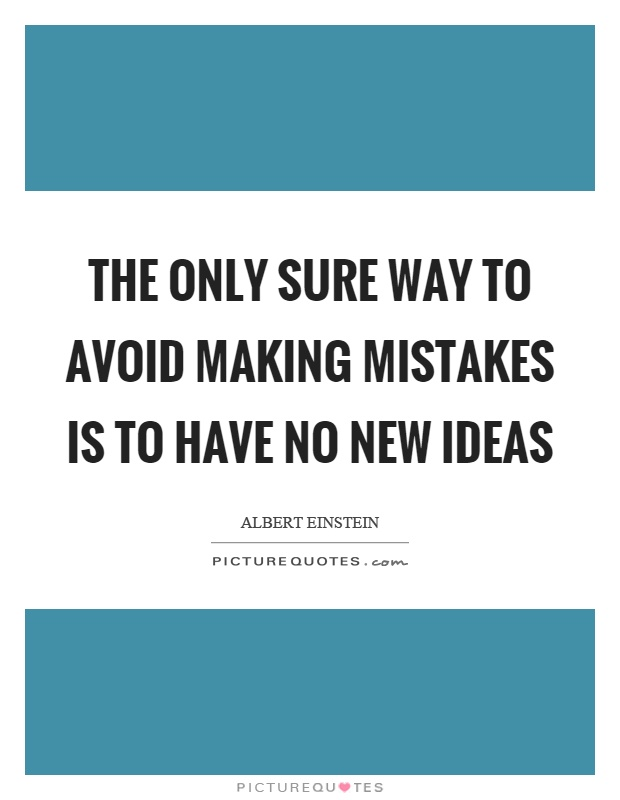 The only sure way to avoid making mistakes is to have no new ideas Picture Quote #1