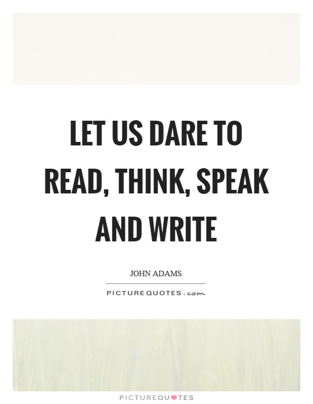 Let us dare to read, think, speak and write Picture Quote #1