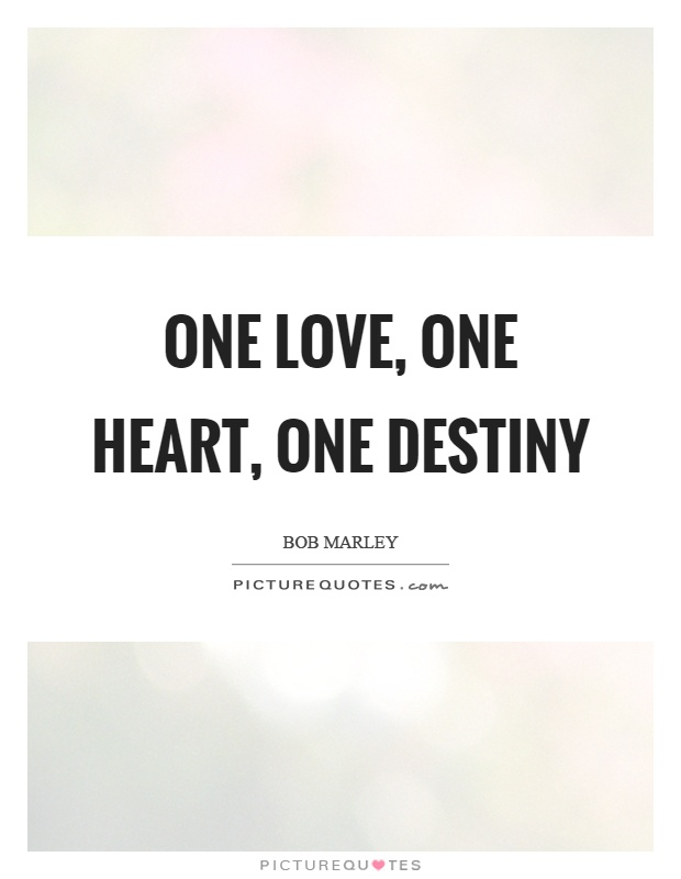 One love, one heart, one destiny Picture Quote #1