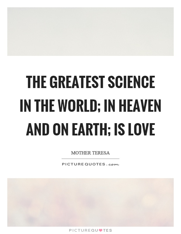 The greatest science in the world; in heaven and on earth; is love Picture Quote #1