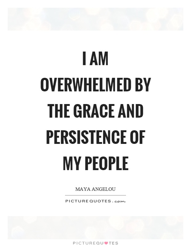 I am overwhelmed by the grace and persistence of my people Picture Quote #1