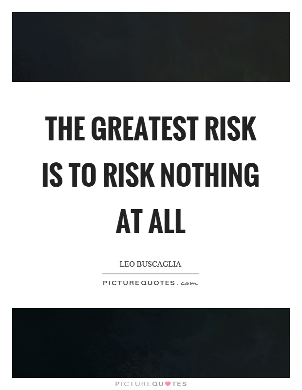 The greatest risk is to risk nothing at all Picture Quote #1