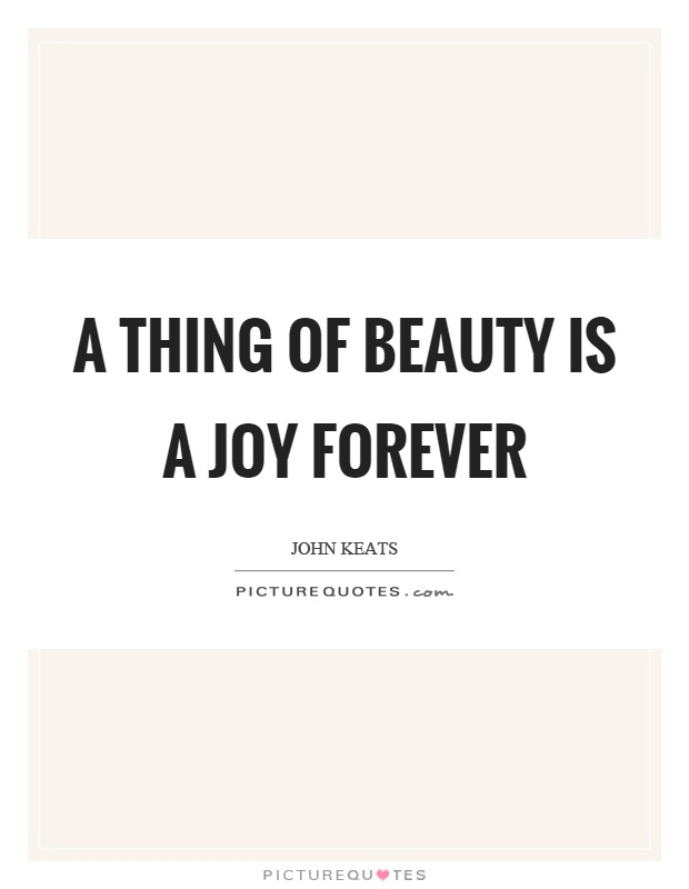 thing beauty joy forever essay A is about thing beauty forever essay a of myself joy development of cell theory essay enve 6 7 clinchers in essays logan greasy lake tc boyle essay writer.