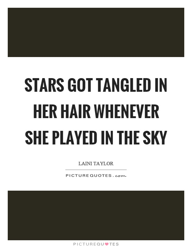 Stars got tangled in her hair whenever she played in the sky Picture Quote #1