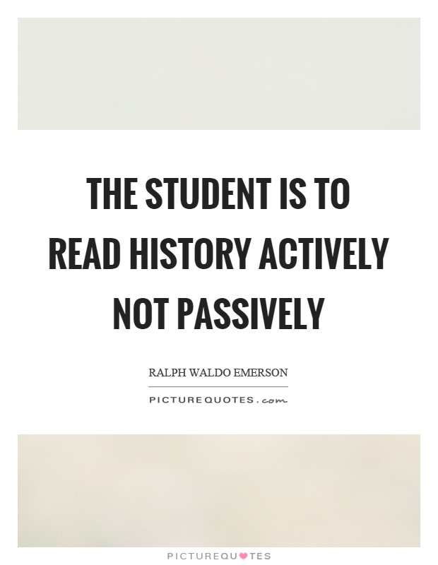 The student is to read history actively not passively Picture Quote #1
