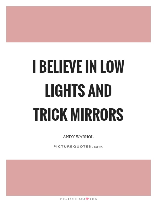 I believe in low lights and trick mirrors Picture Quote #1