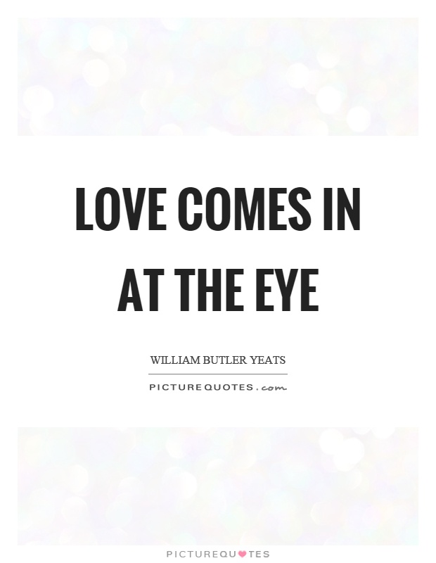 Love comes in at the eye Picture Quote #1