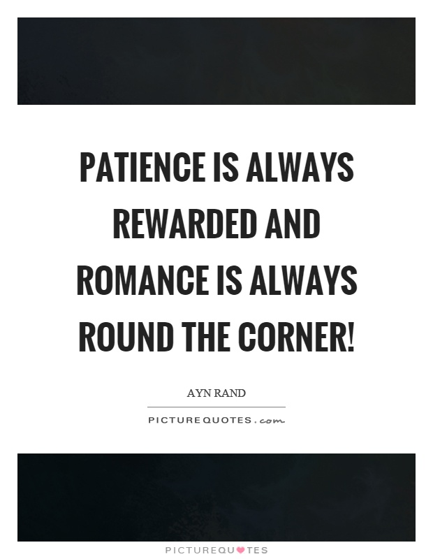 Awesome Patience Is Always Rewarded And Romance Is Always Round The Corner! Picture  Quote #1