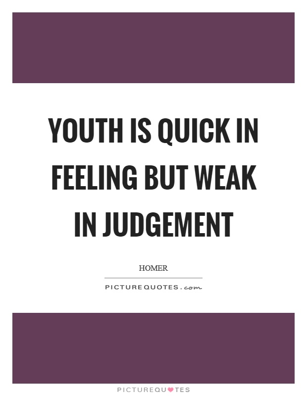 Youth is quick in feeling but weak in judgement Picture Quote #1