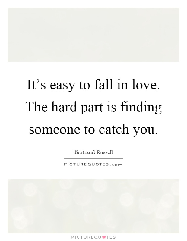 It's easy to fall in love. The hard part is finding someone to catch you Picture Quote #1