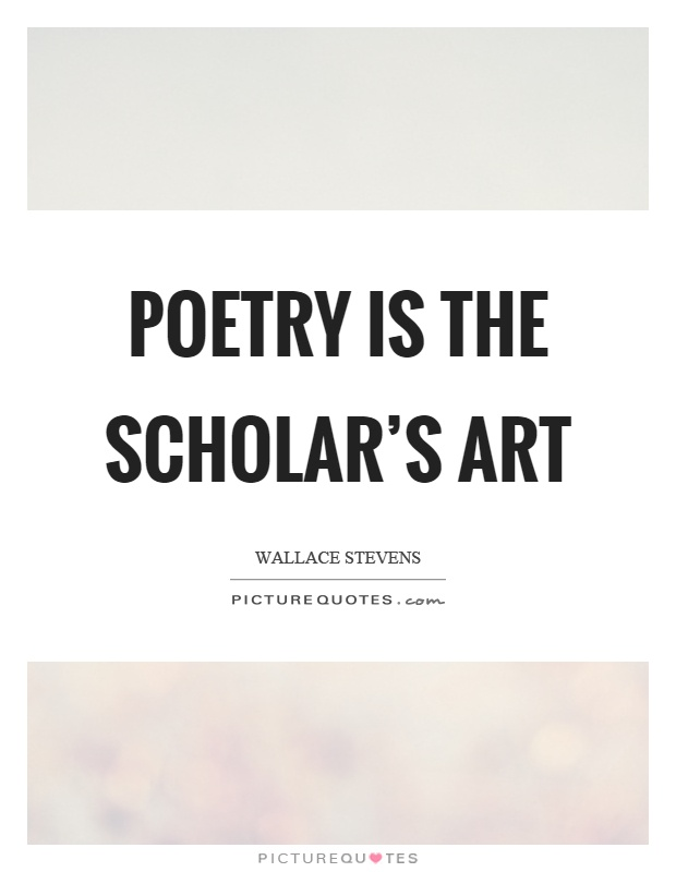 Poetry is the scholar's art Picture Quote #1